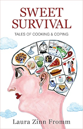 Sweet Survival, Tales of Cooking & Coping by Laura Zinn Fromm